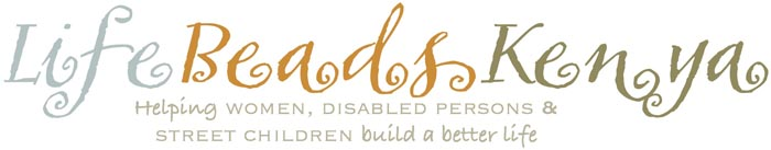 Life Beads Kenya | Helping Women, Disabled Persons &amp Street Children Build a Better Life